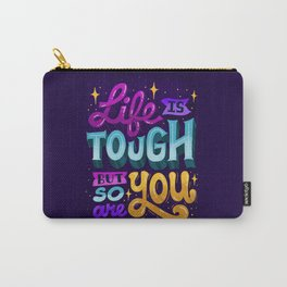 Life Is Tough But So Are You Carry-All Pouch