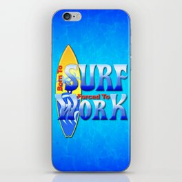 Born To Surf Forced To Work iPhone Skin