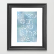 all we can see is the sea Framed Art Print