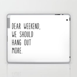 Dear weekend, we should hang out more. Laptop & iPad Skin
