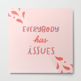 Everybody has issues Metal Print