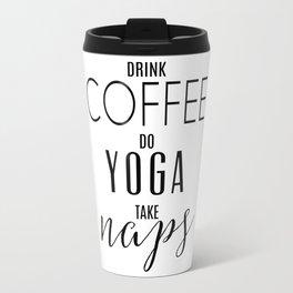 Drink Coffee, Do Yoga, Take Naps Black and White Typography Print Travel Mug