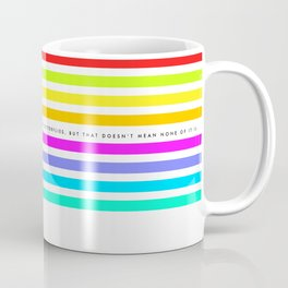 IT'S NOT ALL RAINBOWS AND BUTTERFLIES Coffee Mug