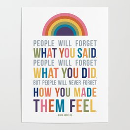 People Will Never Forget How You Made Them Feel Maya Angelou Quote Art Poster