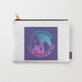 She Loves Horses And Her Boyfriend Too - Funny Horse Quote Gift Carry-All Pouch