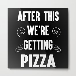 Funny After This We're Getting Pizza Gift Idea Metal Print