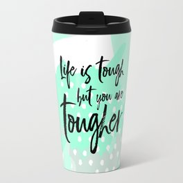 Life is tough but you are tougher - mint abstract typography Travel Mug