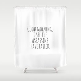 Good morning, i see the assassins have failed Shower Curtain