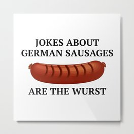 Jokes About German Sausages Metal Print