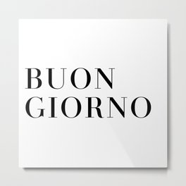 BUON GIORNO Italy Print - Black and White Metal Print