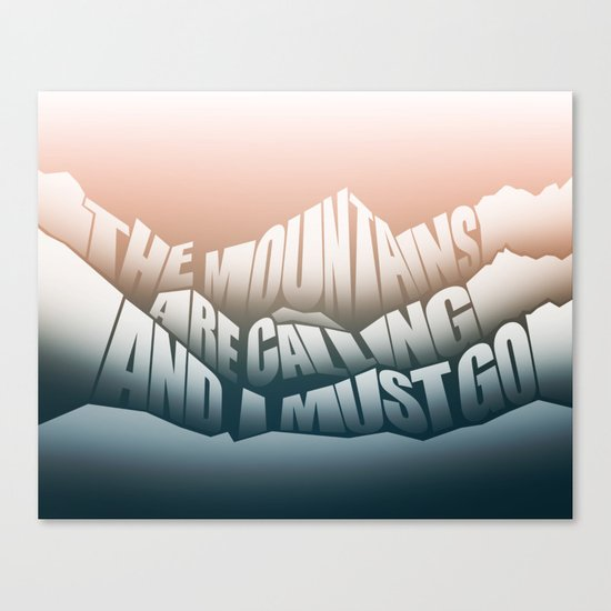 The Mountains Are Calling and I Must Go - John Muir Quote Canvas Print