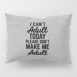 Can't Adult Today (Heather) Funny Quote Pillow Sham