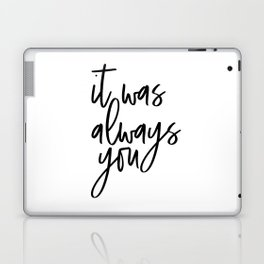 It Was Always You, Word Art, Motivational Quote, Inspirational Quote, Gift Idea Laptop & iPad Skin