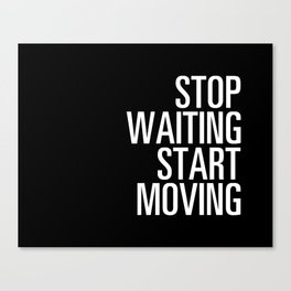 Stop Waiting Start Moving Canvas Print
