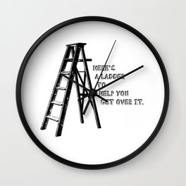 Heres A Ladder To Help You Get Over It Wall Clock