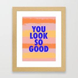 You Look So Good! Framed Art Print