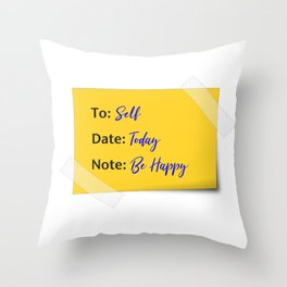 Note to self: Today be Happy Throw Pillow