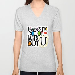 There's No Color Without U Unisex V-Neck