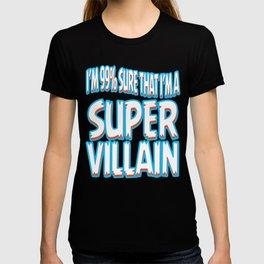 """A Bad Person Tee For Villains """"I'm 99% Sure That I'm A Super Villain"""" T-shirt Design Anti hero T-shirt"""
