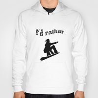 snowboard Hoodies featuring I'd rather snowboard by gbcimages