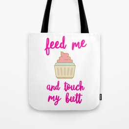 Feed Me Cupcakes and Touch My Butt Tote Bag
