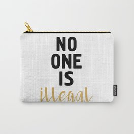 NO ONE IS ILLEGAL Carry-All Pouch