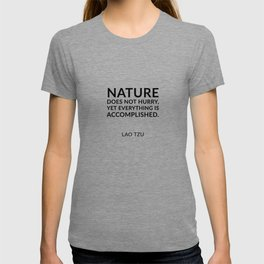 Lao Tzu quotes - Nature does not hurry, yet everything is accomplished. T-shirt