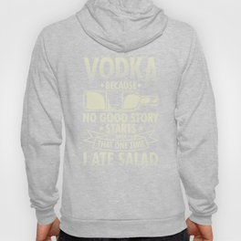 Vodka Because No Good Story Starts With I Ate A Salad Hoodie