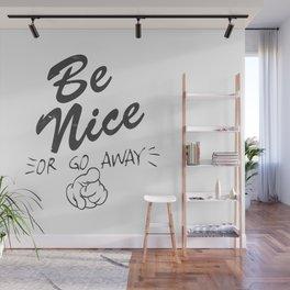 Be nice go away Wall Mural