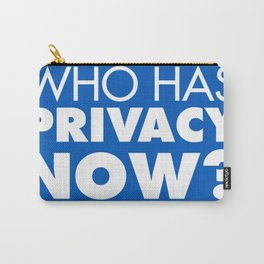 Who has privacy now? Carry-All Pouch