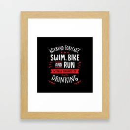 Weekend Forecast Swim Bike And Run With A Chance Of Drinking Framed Art Print