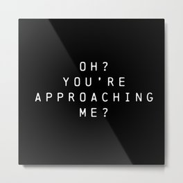 Oh? You're Approaching Me? Metal Print
