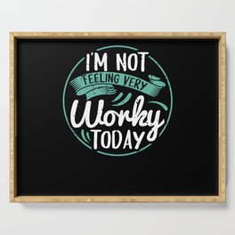 I'm Not Feeling Very Worky Today Serving Tray