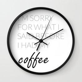 What I Said Before Coffee  Wall Clock