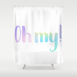 Oh My! Hand-drawn lettering. Calligraphy inscription Shower Curtain