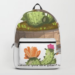 Bloom where you are planted. Backpack
