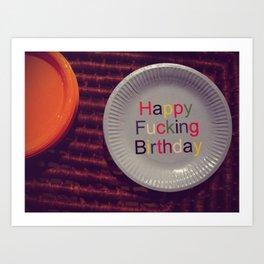 Happy Fucking Birthday Art Print