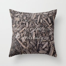 Extra Ordinary Throw Pillow