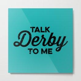 Talk Derby to Me Metal Print