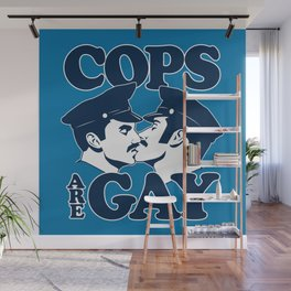 Cops are Gay Wall Mural