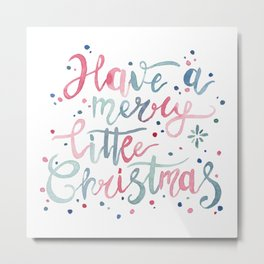 Have a Merry Little Christmas Metal Print