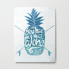 You had me at Aloha! Metal Print