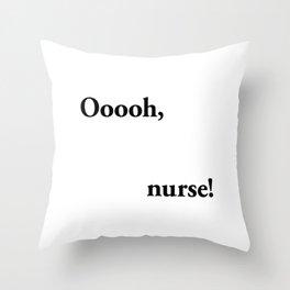 Ooooh, nurse! Throw Pillow