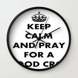 Keep Calm and Pray For a Good Crop Wall Clock