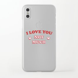 I Love You Not Much Clear iPhone Case