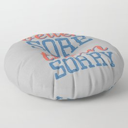 Sore or Sorry Floor Pillow
