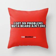 I GOT 99 PROBLEMS, BUT A BEARD AIN'T ONE. Throw Pillow