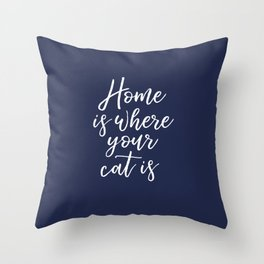 Home is Where Your Cat Is - Blue Throw Pillow