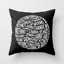 Nothing's Gonna Change My World Throw Pillow