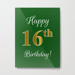 """Elegant """"Happy 16th Birthday!"""" With Faux/Imitation Gold-Inspired Color Pattern Number (on Green) Metal Print"""